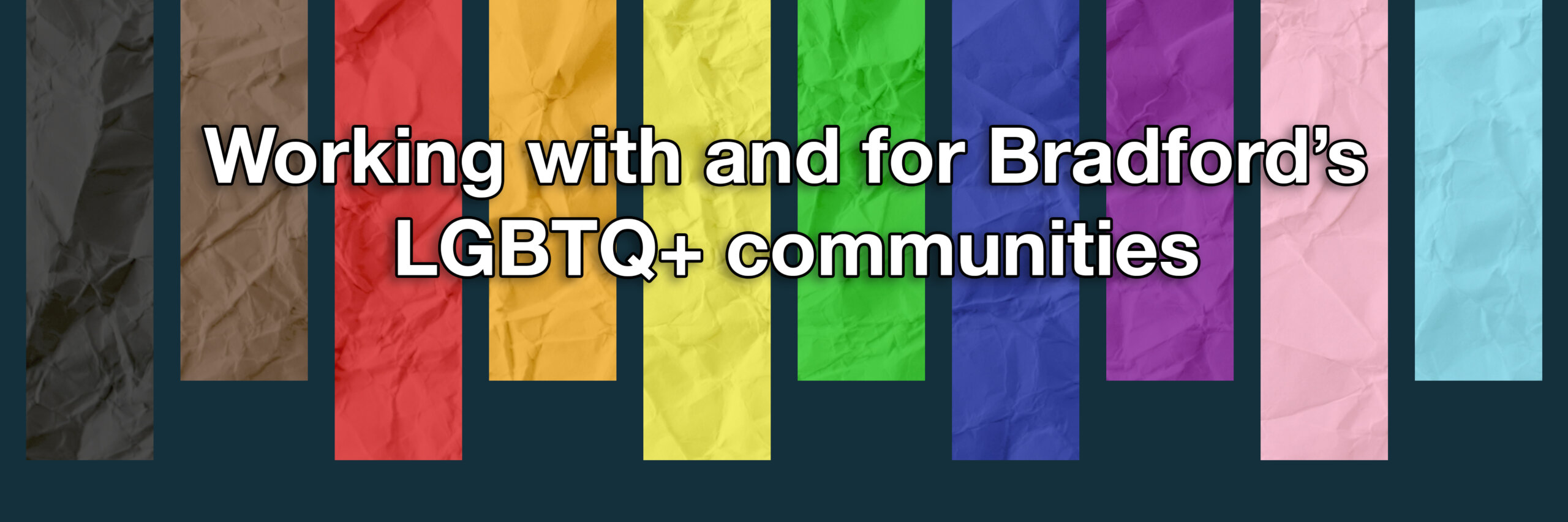 Bradford LGBTQ+ Strategic Partnership: Registered Charity Number 1115525, Companies House Number 05545105